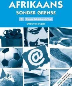 Afrikaans sonder grense Eerste Addisionele Taal Graad 9 Onderwysersgids (met Werkboek vir remediëring en verryking) (Afrikaans