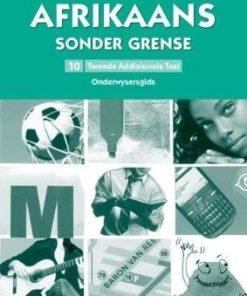Afrikaans sonder grense tweede addisionele taal: Graad 10: Onderwysersgids (Afrikaans