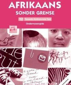 Afrikaans sonder grense Tweede Addisionele Taal: Grade 12: Onderwysersgids (met Kontroletoetsboek en Vraagbron CD-ROM) (Paperback)