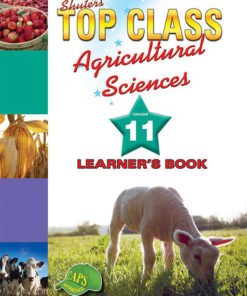 Shuters Top Class Agricultural Sciences Grade 11 Learners Book