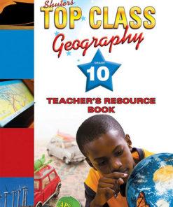 Shuters Top Class Geography Grade 10 Teachers Resource Book