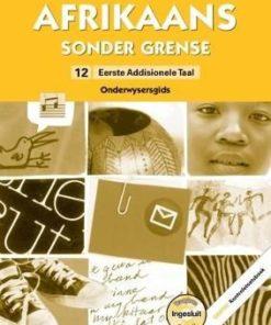 Afrikaans Sonder Grense KABV - Eerste Addisionele Taal: Graad 12 Onderwysersgids (Afrikaans