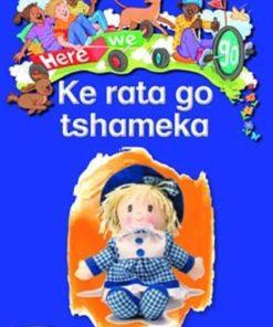 HERE WE GO! KE RATA GO TSHAMEKA BIG BOOKS