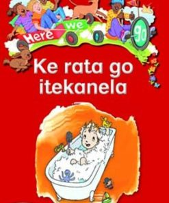 HERE WE GO! KE RATA GO ITEKANELA BIG BOOKS