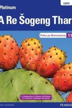 Platinum a Re Sogeng Thari CAPS Platinum A Re Sogeng Thari Grade 11 Learner's Book (Sepedi Home Language)