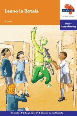 Via Afrika Setswana Home Language Intermediate Phase Graded Reader 31 Leano la Botala