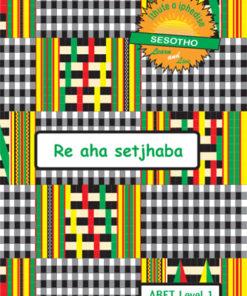 Learn & Live Series: Re aha setshaba Level 1 Learner's Workbook