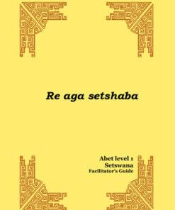 Learn & Live Series: Re aga setshaba Level 1 Facilitator's Guide