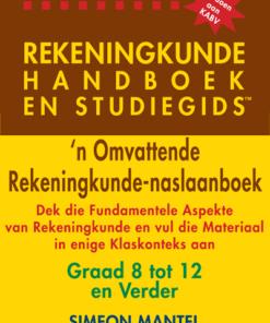REKENINGKUNDE HANDBOEK EN STUDIEGIDS – Graad 8 tot 12 en verder
