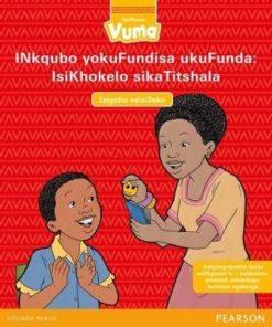 Vuma IsiXhosa Home Language Isigaba esisiSeko IsiKhokelo sikaTitshala: Grade 1: Teacher's Guide (Xhosa