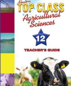 Shuters Top Class Agricultural Sciences Grade 12 Teachers Book