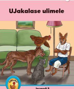 Ukuku Reading Scheme Blue Series: Level 3- Book 5- UJakalase Ulimele