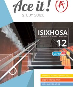 Ace It! IsiXhosa First Additional Language Grade 12