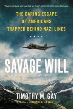 Savage Will The Daring Escape of Americans Trapped behind Enemy Lines