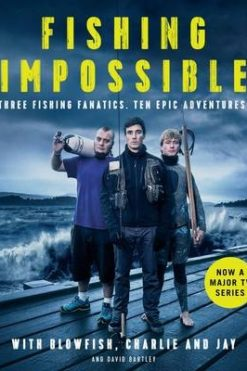 Fishing: Impossible: Three Fishing Fanatics. Ten Epic Adventures. The TVTie-in Book to the BBC Worldwide Series with ITV