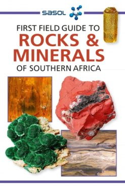 Sasol First Field Guide to Rocks & Minerals of Southern Africa