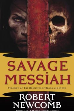 Savage Messiah: Volume I of The Destinies of Blood and Stone