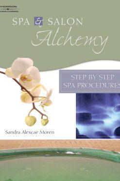 Spa & Salon Alchemy: Step by Step Spa Procedures