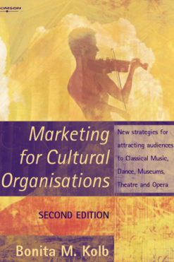 Marketing for Cultural Organisations: New strategies for attracting audiences to classical music
